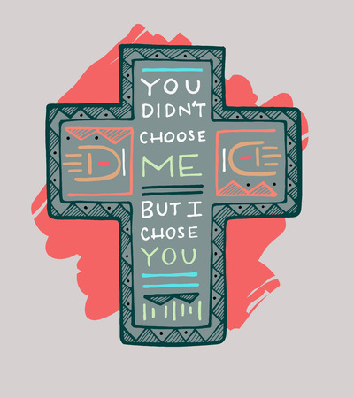 Hand drawn vector illustration or drawing of a religious Cross with the phrase: You didnt choose me, but I chose you