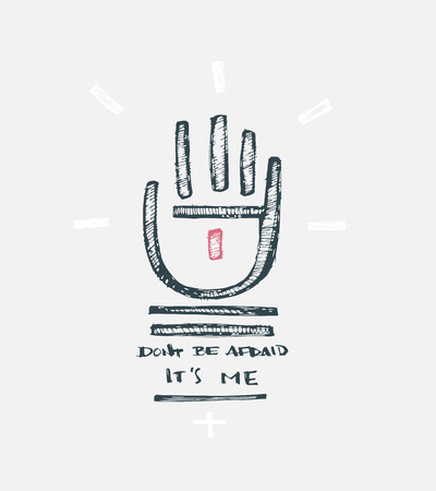 Hand drawn vector illustration or drawing of Jesus Christ hand and the phrase: Dont be afraid ITS ME Vectores