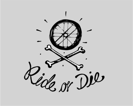Hand drawn vector illustration or drawing of a bicycle wheel, a pair of bones with the phrase Ride or die