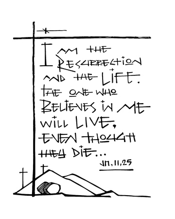 Hand drawn vector illustration or drawing of the biblic phrase: I am the Resurrection and Life. The one who believes in Me will live, even though they die.