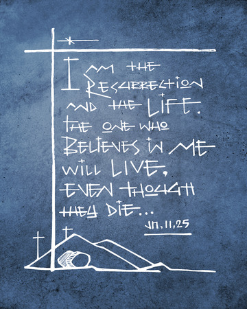 Hand drawn illustration or drawing of the biblical phrase: I am the Resurrection and Life. The one who believes in Me will live, even though they die.