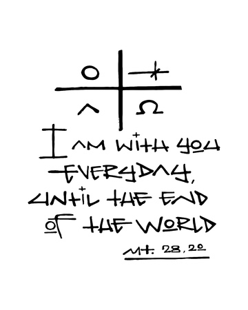 Hand drawn illustration or drawing of the religious phrase: I am with you everyday until the end of the world