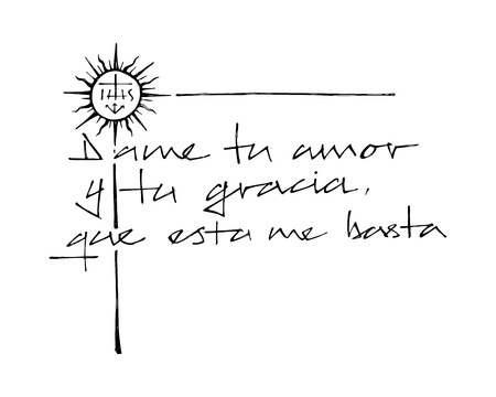 Hand drawn illustration or drawing of a Christian Jesuit phrase in spanish that means: Give me your Love and Grace, that is enough for me