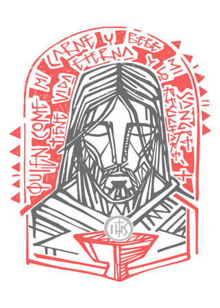 Hand drawn vector illustration or artistic drawing of Jesus Christ  Face and Eucharist symbol with phrase in spanish that means: Who eaats my Flesh and drinks my blood has Eternal Life and I will resurrect him