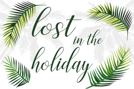 Slogan lost in the holiday palm leaves and trees. Illustration