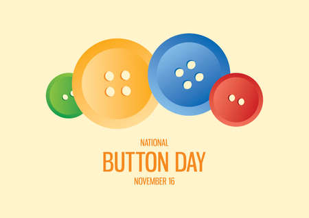 National Button Day vector. Clothing buttons vector. Colored round clothing buttons vector. Button Day Poster, November 16. Important day