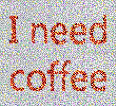 i need coffee. pixel. background, retro. vector illustration