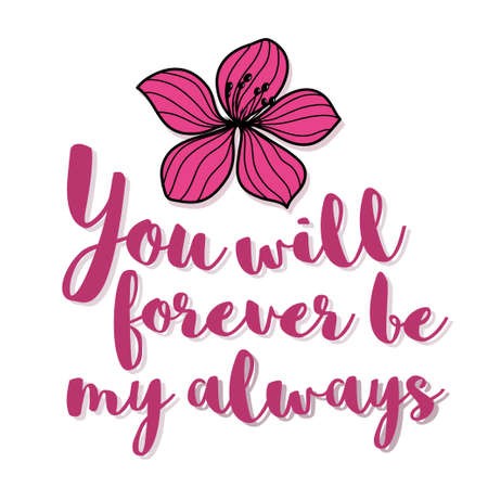 always: You will forever be my always romantic lettering flower card. Vector illustration