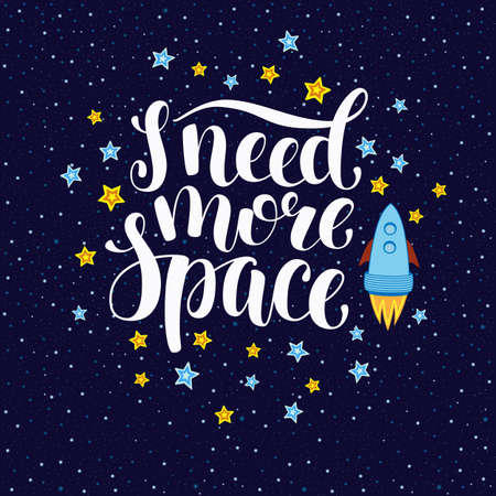 typo: I need more space, hand written inspirational quote with stars and rocket, cartoon vector poster design. Need more space, hand written brush calligraphy, typo slogan with stars and universe