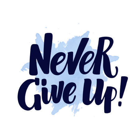 Hand written Never Give Up brush calligraphy lettering on watercolor spot background, vector illustration. Hipster hand drawn Never Give Up lettering on watercolor spot, unique typographic element