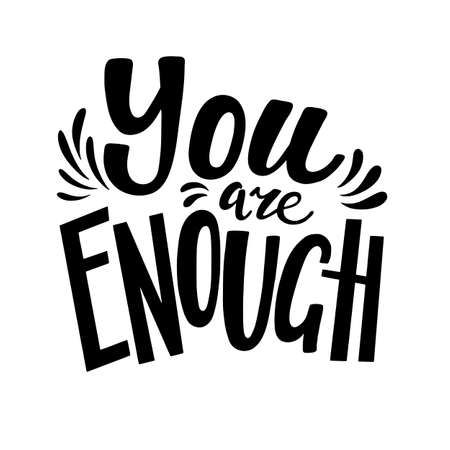 You are enough, positive inspirational quote, hand-drawn lettering, vector illustration isolated in white background. You are enough poster, banner lettering design, self acceptance concept Ilustração