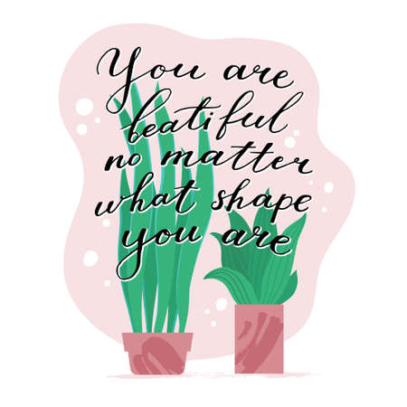 You are beautiful no matter what shape you are - motivational greeting card with two different tall and short plants in flowerpots and calligraphic text, vector illustration isolated, white background