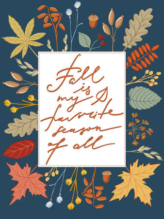 Fall if My Favorite Season of All, seasonal postcard, banner, poster, print design with handwritten quote, lettering, text and frame of leaves, twigs and herbs, colorful vector illustration