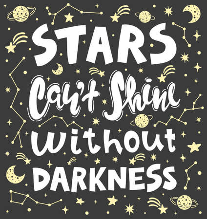 Quote - stars can't shine without darkness. Calligraphy motivational poster. Vector illustration of lettering phrase. Conceptual art. Typography.