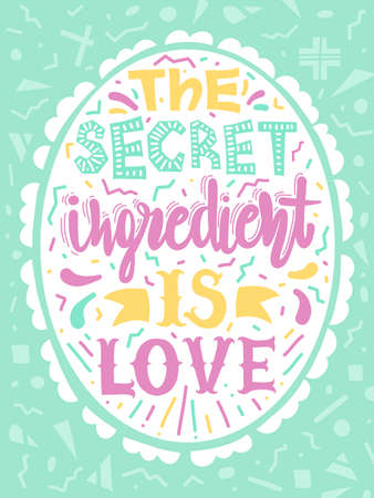 Quotes The secret ingredient is love. Calligraphy motivational poster. Vector illustration of lettering phrase. Typography. Conceptual art