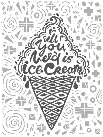 Conceptual art of ice cream. Quotes all you need is ice cream. Vector illustration of lettering phrase. Calligraphy motivational poster. Typography