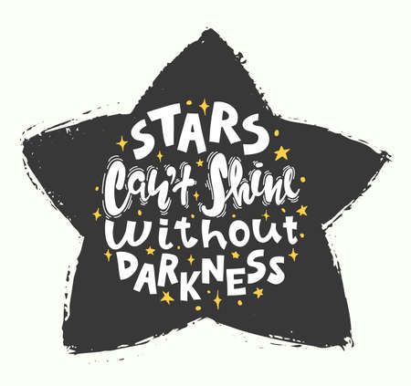 Quote - stars can't shine without darkness. Calligraphy motivational poster Vector illustration Vectores