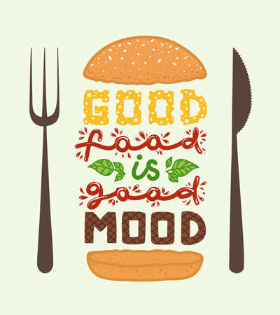 Conceptual art of burger. Quotes Good food is good mood. Vector illustration of lettering phrase. Calligraphy motivational poster.
