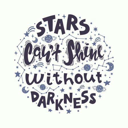 Quote - stars can't shine without darkness. Calligraphy motivational poster. Vector illustration of lettering phrase.