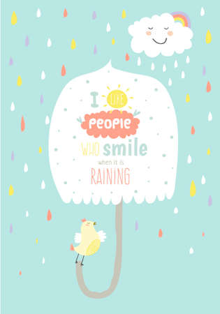 cute: Greeting card with cute and funny vector illustration. Inspirational and motivational quotes poster. Good for happy birthday greetings and other holidays. Smiling when it is raining
