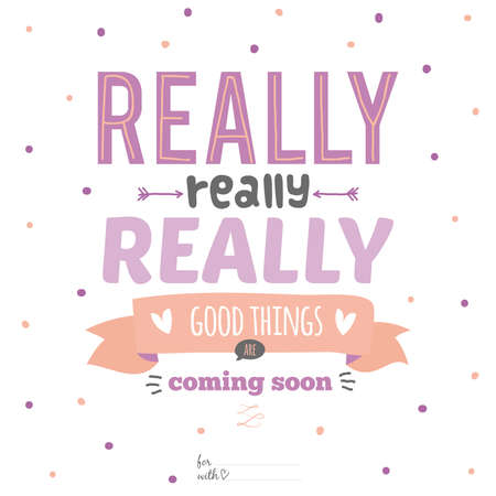 coming soon: Unusual inspirational, romantic and motivational quotes card. Stylish typographic poster design in cute style. Template for print design. Really good things are coming soon