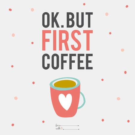 붓글씨와 인쇄상의 소원 영감과 동기 부여 로맨틱 따옴표 카드. 인사말 설계를위한 템플릿입니다. 귀여운 문자와 커피의 그림 컵.