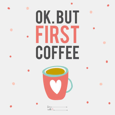 Inspirational and motivational romantic quotes card with calligraphic and typographic wishes. Template for greeting design. Illustration cup of coffee with cute lettering.