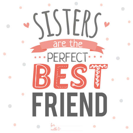 Unusual inspirational, romantic and motivational quotes card. Stylish typographic poster design in cute style. Template for design. Sisters are the perfect best friend