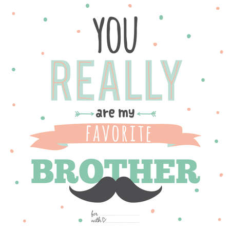 brother: Unusual inspirational, romantic and motivational quotes card. Stylish typographic poster design in cute style. Template for print design. You really are my favorite brother