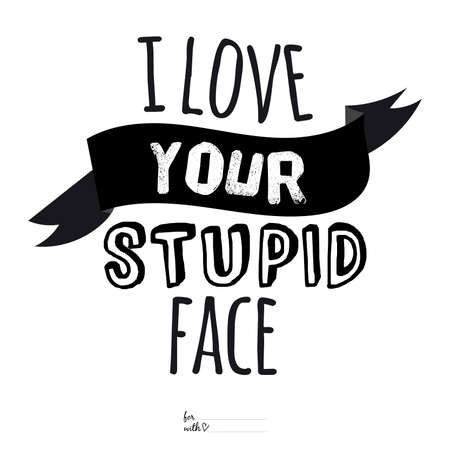 Unusual inspirational and motivational romantic and love quotes posters. Stylish typographic poster design in cute style. Vector illustration can be used like post card. I love your stupid face