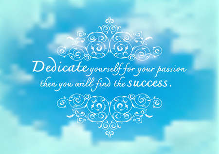 dedicate: Dedicate yourself for your passion then you will find the success Quote on blurred sky background