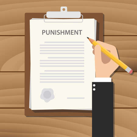 punish: punishment concept illustration with businessman hand signing a paper work in clipboard with text Illustration