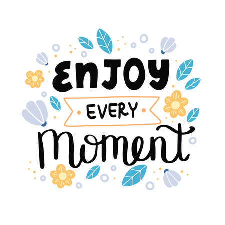 Enjoy every moment. Hand drawn lettering. Vector illustration