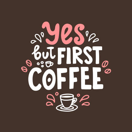 Yes but first coffee. Hand drawn lettering. Cute design for greeting card. Vector illustration