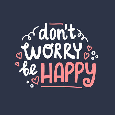 Dont worry be happy hand drawn lettering. Cute design for greeting card. Vector illustration