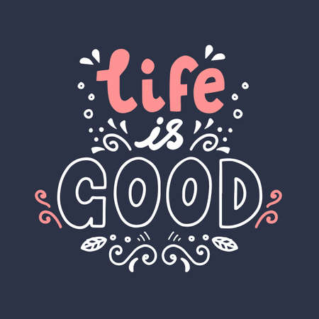 Life is good, vector hand drawn lettering