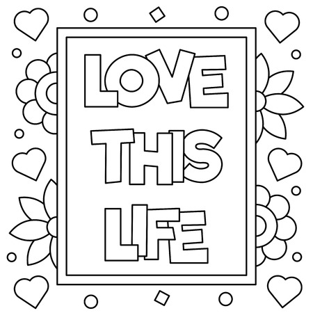 Love this life. Coloring page. Vector illustration.