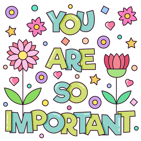You are so important