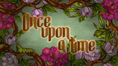 once: Once upon a time. Calligraphic inscription inside a vintage colorful floral frame with caterpillar Illustration