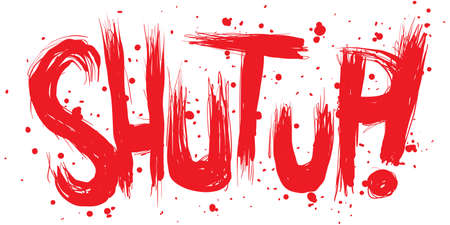insult: Splattered brushstrokes of the expression Shut Up!
