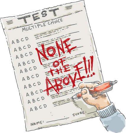 multiple choice: A cartoon of a multiple choice test on paper with the words none of the above written on it in red ink. Illustration
