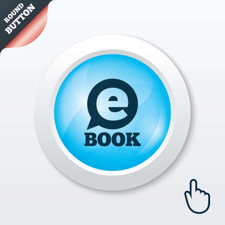electronic book: E-Book sign icon. Electronic book symbol. Ebook reader device. Blue shiny button. Modern UI website button with hand cursor pointer. Vector Illustration