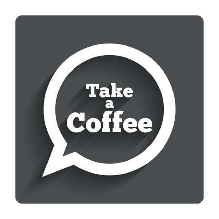 Take a Coffee sign icon. Coffee speech bubble. Gray flat button with shadow. Modern UI website navigation. Vector Vector