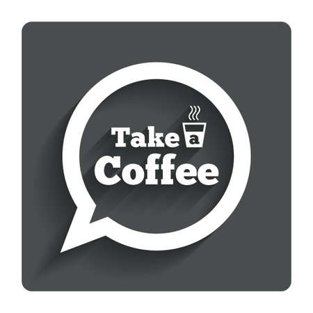 cut away: Take a Coffee sign icon. Coffee speech bubble. Gray flat button with shadow. Modern UI website navigation. Vector