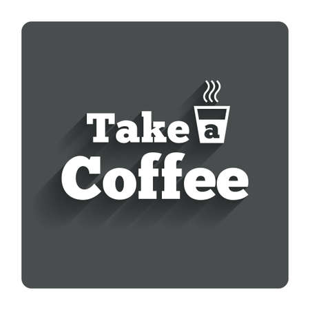 Take a Coffee sign icon. Hot Coffee cup. Gray flat button with shadow. Modern UI website navigation. Vector Vector