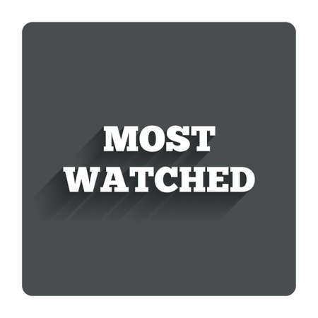 most: Most watched sign icon.  Stock Photo