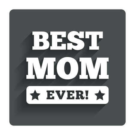 ever: Best mom ever sign icon. Stock Photo