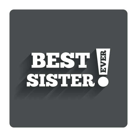 ever: Best sister ever sign icon.