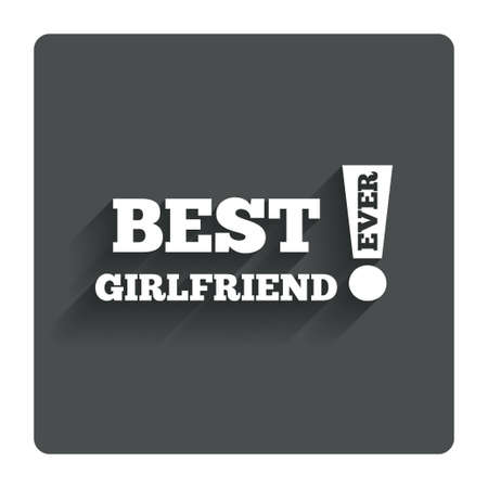 ever: Best girlfriend ever sign icon. Award symbol.