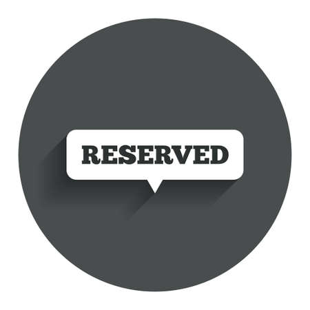 reserved seat: Reserved sign icon. Speech bubble symbol. Circle flat button with shadow. Modern UI website navigation. Vector